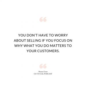 You don't have to worry about selling if you focus on why what you do matters to your customers