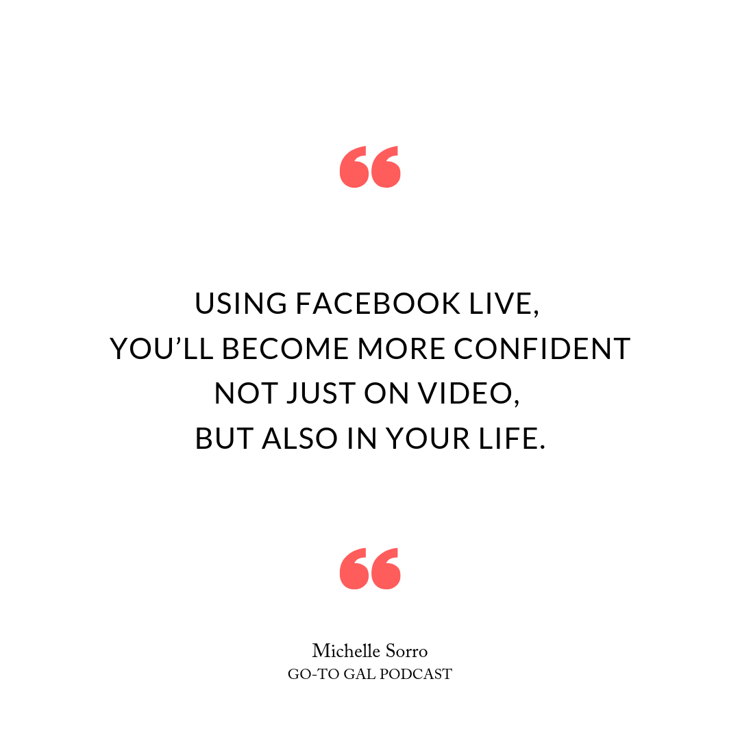 Using Facebook Live, you'll become more confident not just on video, but also in your life.