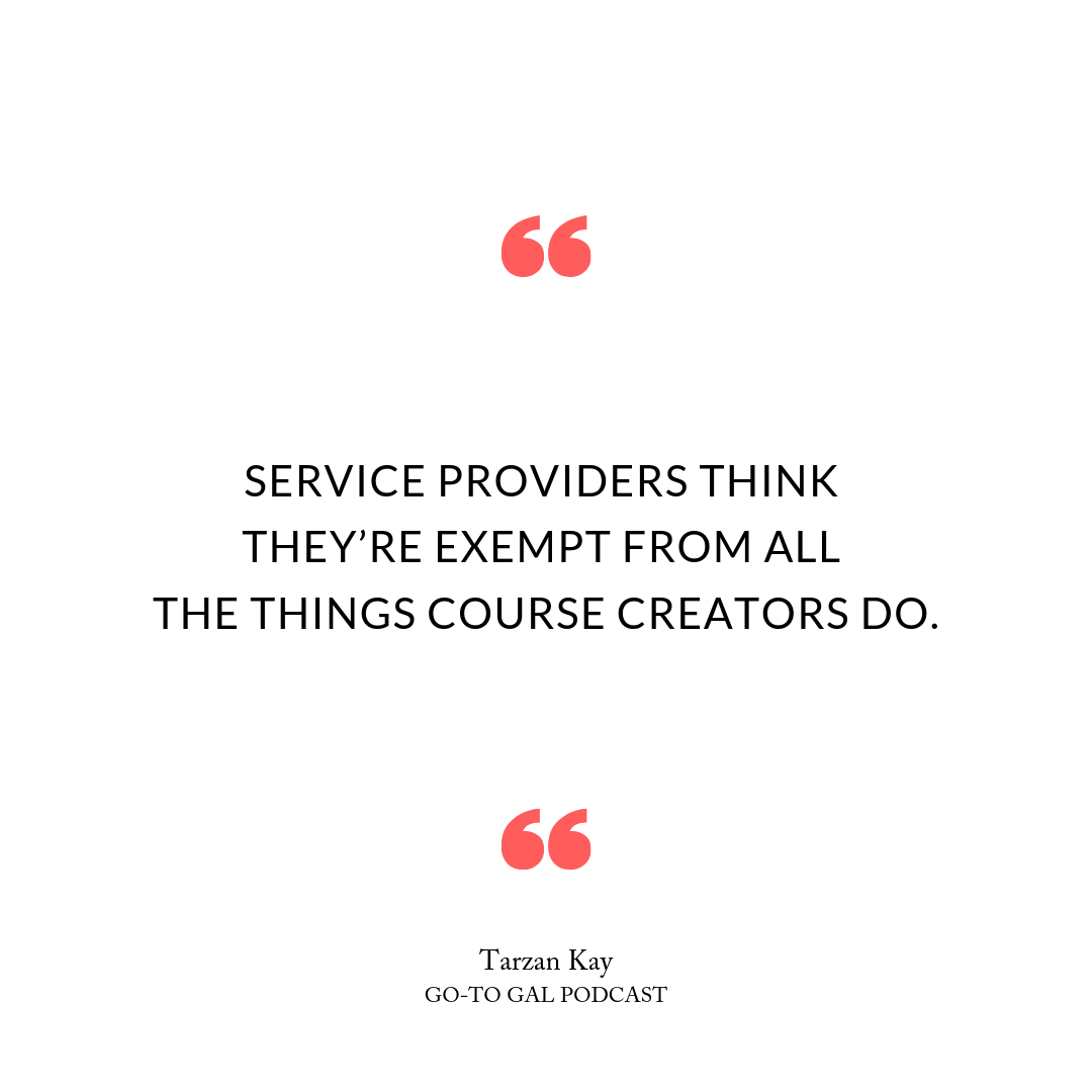 Service providers think they're exempt from all the things course creators do.