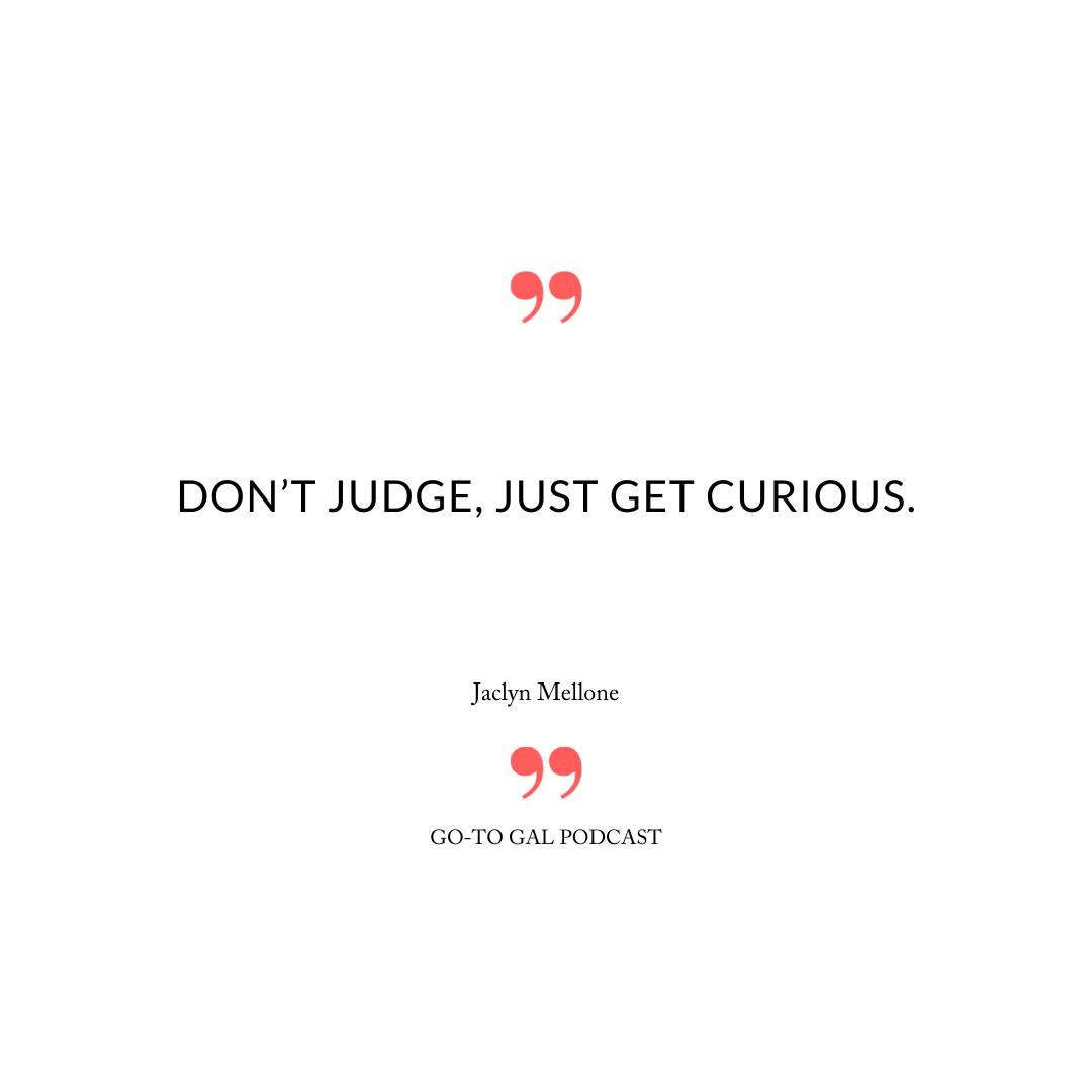 Don't Judge, just get curious.