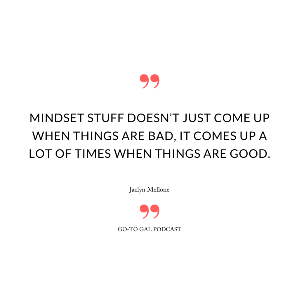 Mindset stuff doesn't just come up when things are bad, it comes up a lot of times when things are good.