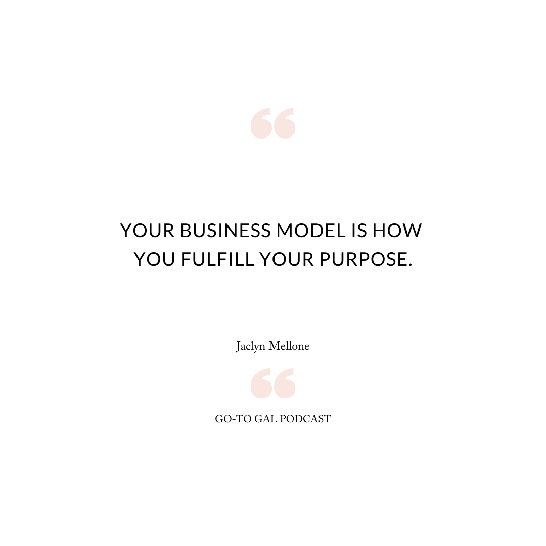Your business model is how you fulfill your purpose.