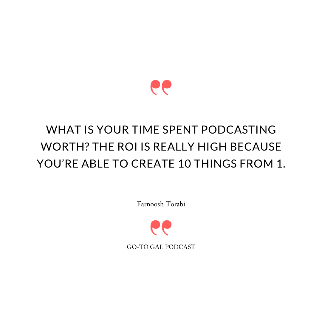What is your time spent podcasting worth? The ROI is really high because you're able to create 10 things from 1.