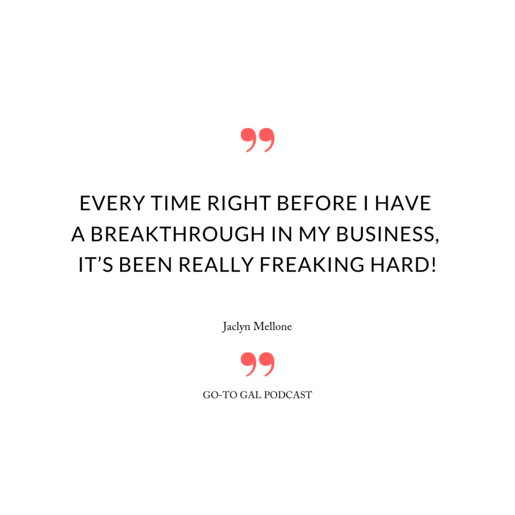 Every time right before I have a breakthrough in my business, it's been really freaking hard!