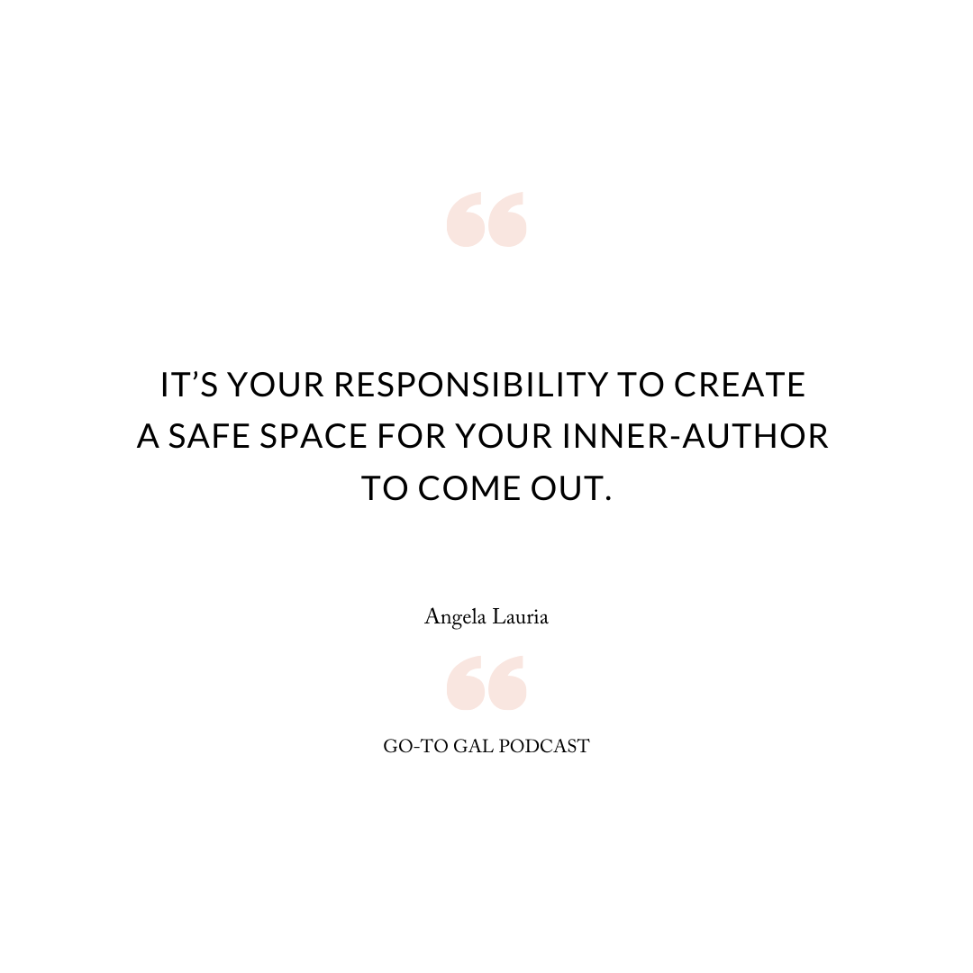 It's your responsibility to create a safe space for your inner-author to come out.