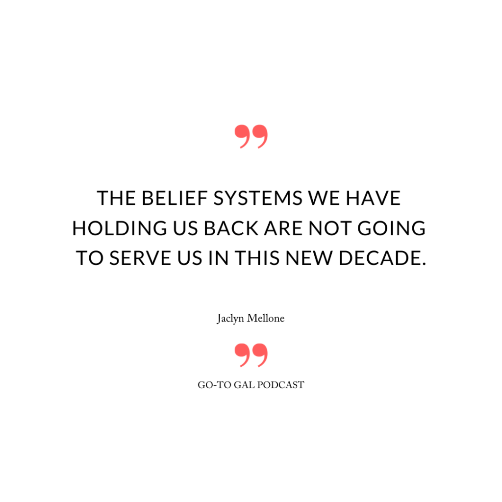 The belief system we have holding us back are not going to serve us in this new decade