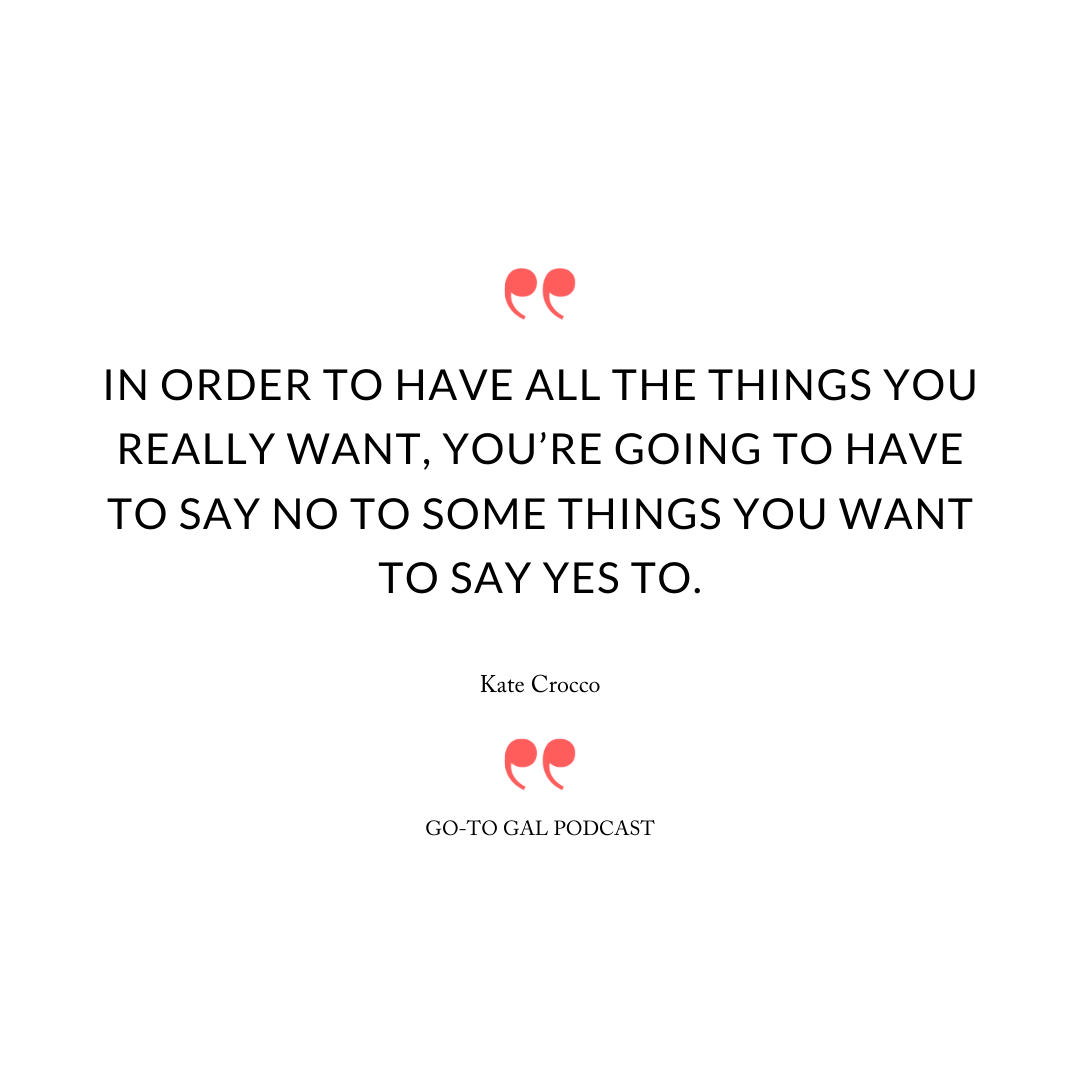 In order to have all the things you really want, you're going to have to say no to some things you want to say yes to.