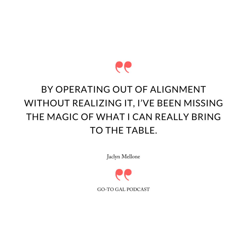 By operating out of alignment without realizing it, I've been missing the magic of what I can really bring to the table.