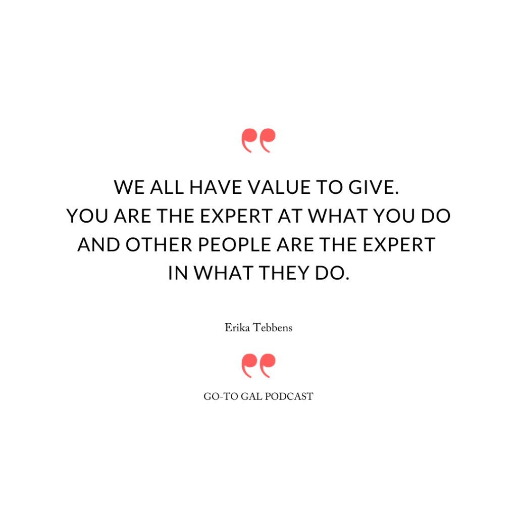 """We all have value to give. You are the expert at what you do and other people are the expert in what they do."""
