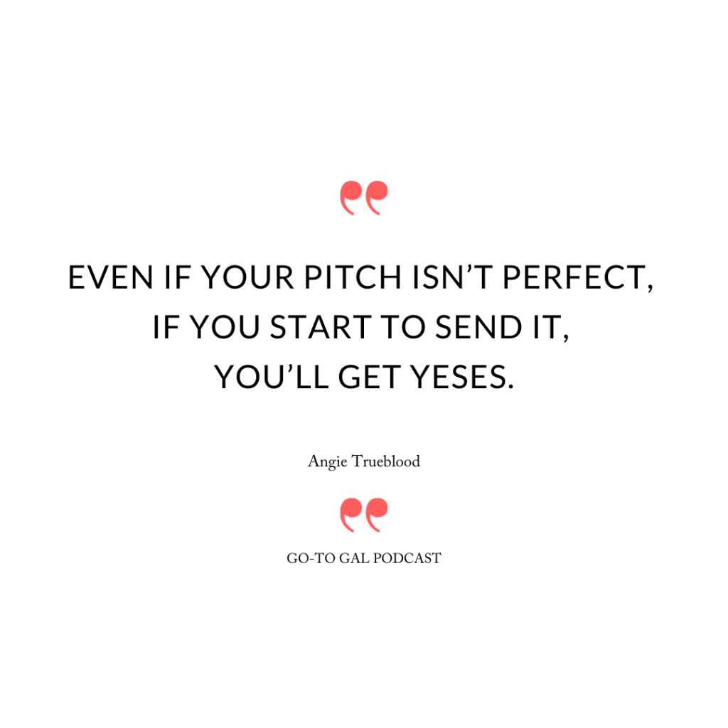 """Even if your pitch isn't perfect, if you start to send it, you'll get yeses."""