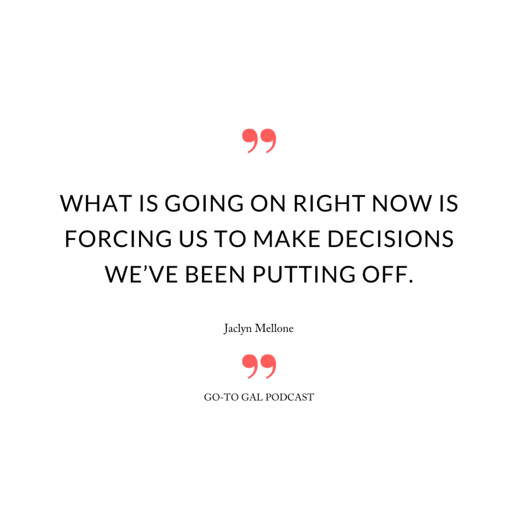 What is going on right now is forcing us to make decisions we've been putting off.