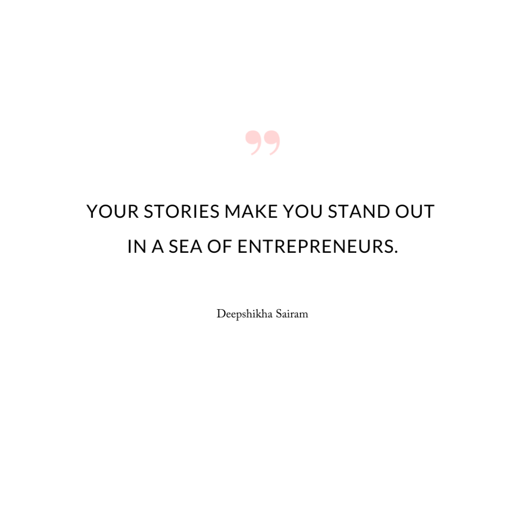 Your stories make you stand out in a sea of entrepreneurs.