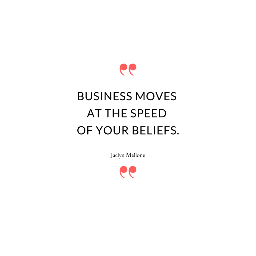 Business moves at the speed of your beliefs.