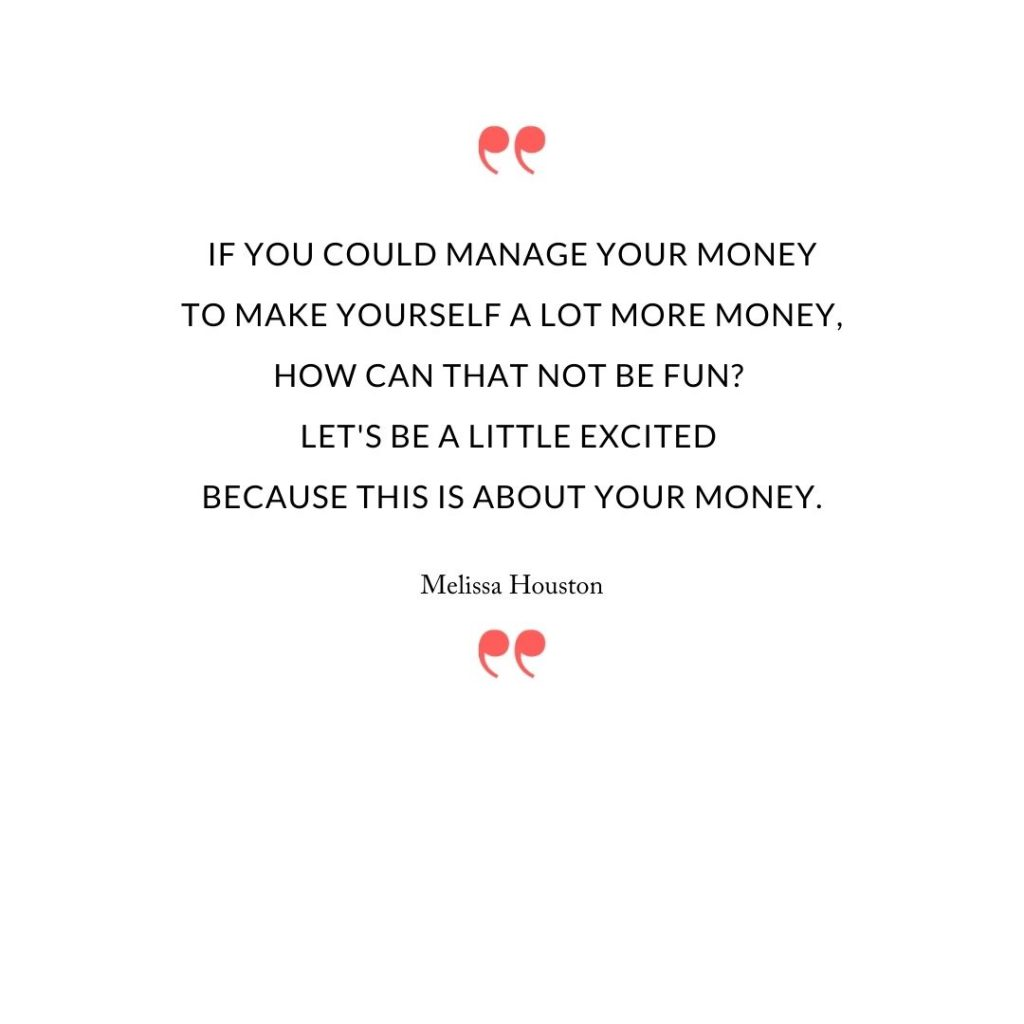 If you could manage your money to make yourself a lot more money, how can that not be fun?  Let's be a little excited because this is about your money.