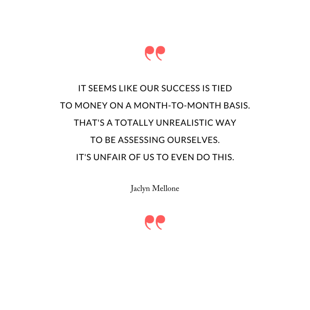It seems like our success is tied to money on a month-to-month basis. That's a totally unrealistic way to be assessing ourselves. It's unfair of us to even do this.